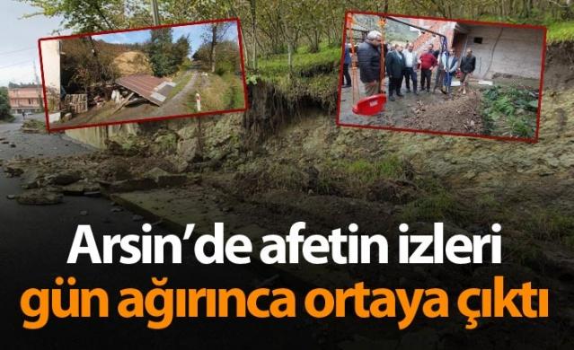 Arsin'de afetin izleri gün ağırınca ortaya çıktı.