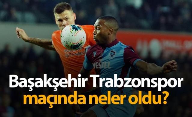 Başakşehir Trabzonspor maçında neler oldu?