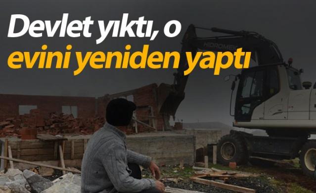 Devlet yıktı, o evini yeniden yaptı