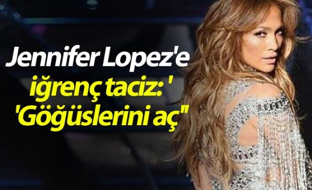 Jennifer Lopez'e iğrenç taciz: ''Göğüslerini aç''