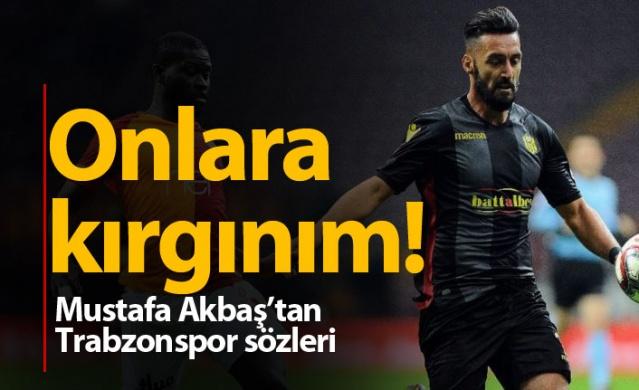 Mustafa Akbaş'tan Trabzonspor sözleri: Kırgınım