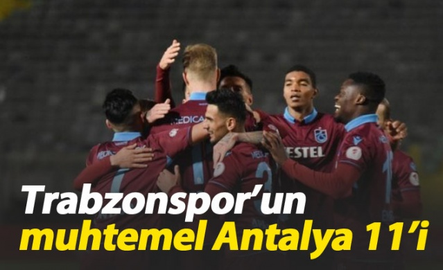 Trabzonspor'un muhtemel Antalya 11'i