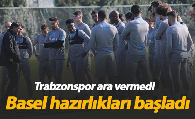 Trabzonspor Basel hazırlıklarına başladı