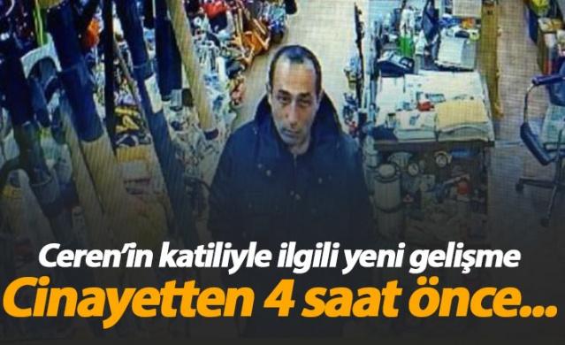Ceren Özdemir'in katili cinayetten 4 saat önce böyle görüntülendi