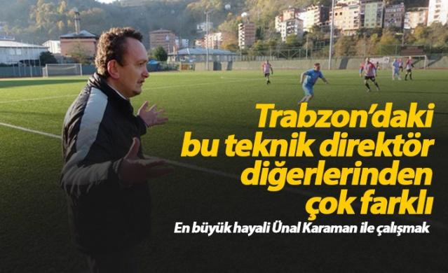 Trabzon'daki bu teknik direktör diğerlerinden çok farklı