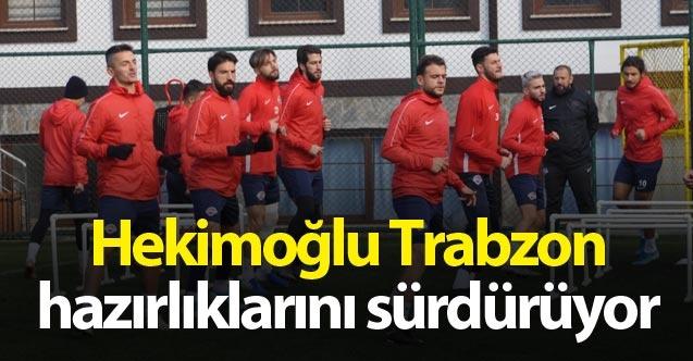 Hekimoğlu Trabzon hazırlıklarını sürdürüyor.