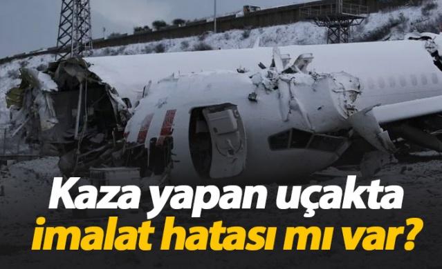 Kaza yapan uçakta imalat hatası mı var?