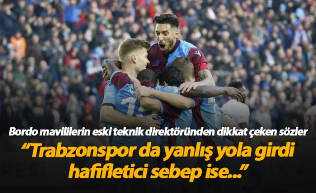 """""""Trabzonspor da yanlış yola girdi, hafifletici sebep ise..."""""""