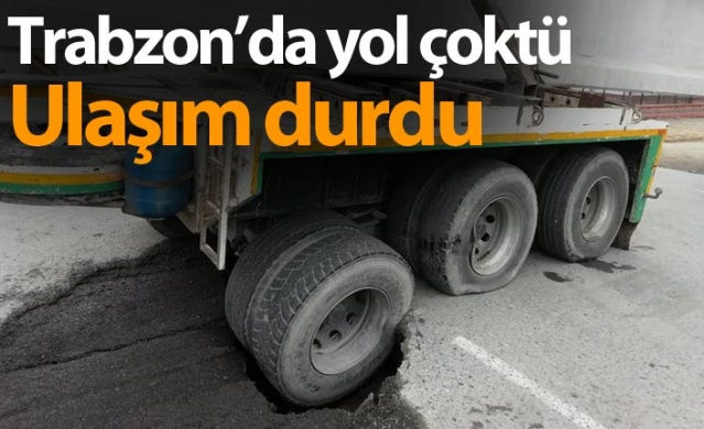 Trabzon'da yol çöktü, ulaşım durdu
