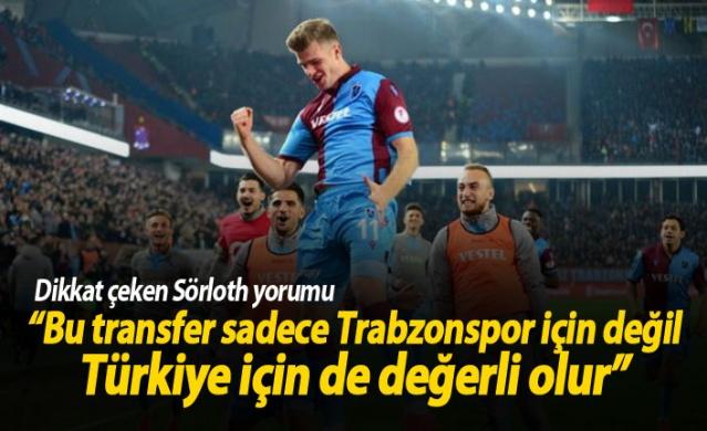 """""""Bu transfer sadece Trabzonspor için değil Türkiye için değerli olur"""""""
