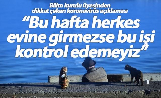 """Bilim Kurulu Üyesi Prof. Dr. Mehmet Ceyhan, yeni tip koronavirüs salgınına ilişkin olarak, önümüzdeki haftanın Türkiye için son derece kritik olduğunu belirterek, """"Şu bir haftada herkes evlerine girmezse, insanlara temasa devam ederse bu işi kontrol etmemiz mümkün değil"""" ifadelerini kullandı."""