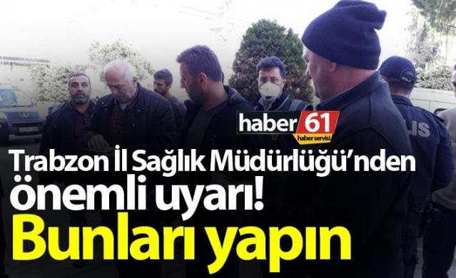 Trabzon İl Sağlık Müdürlüğü'nden önemli uyarı! Bunları yapın
