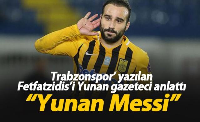 Trabzonspor'a yazılan Fetfatzidis'e övgü:  Yunan Messi