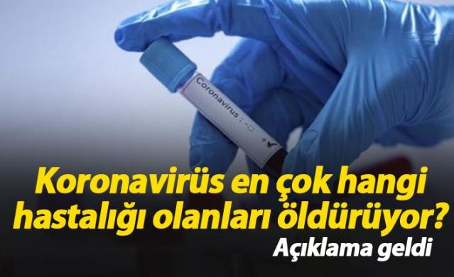 Koronavirüs en çok hangi hastalığı olanları öldürüyor?