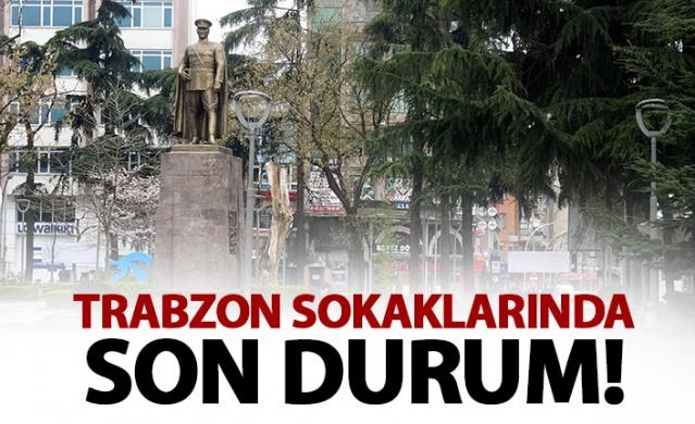 Trabzon sokaklarında son durum! Hareketlilik azaldı!