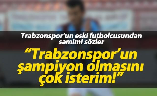 """""""Trabzonspor'un şampiyon olmasını çok isterim"""""""