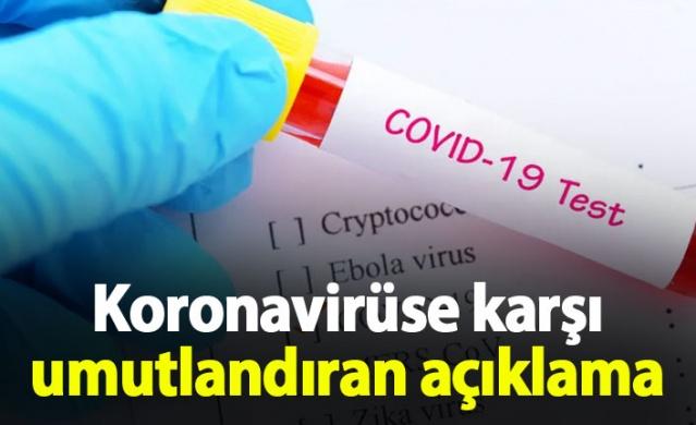 Koronavirüse karşı umutlandıran açıklama