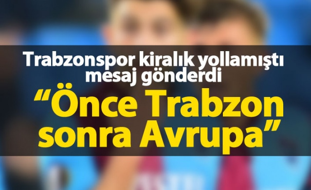 """Önce Trabzonspor sonra Avrupa"""