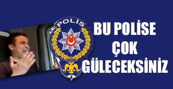 Bu polise çok güleceksiniz...