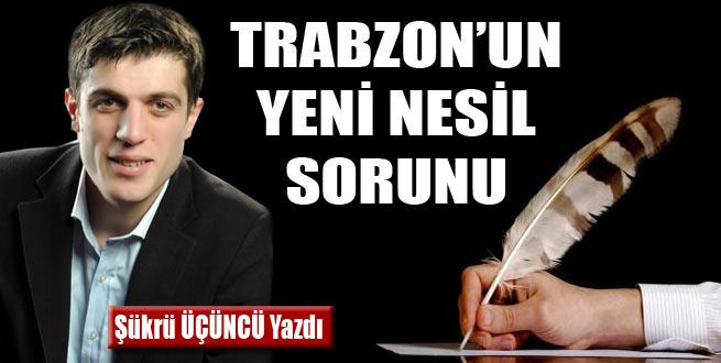 Trabzon'un yeni nesil sorunu