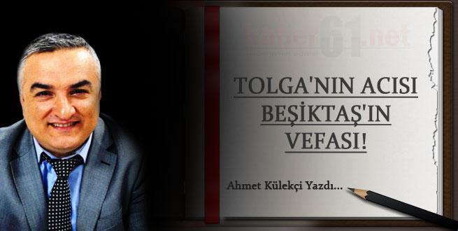 Tolga'nın acısı Beşiktaş'ın vefası!