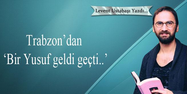 Trabzon'dan 'Bir Yusuf geldi geçti..'