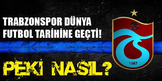 Trabzonspor tarihe bakın nasıl geçti?