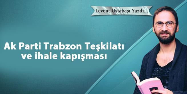 Ak Parti Trabzon Teşkilatı ve ihale kapışması