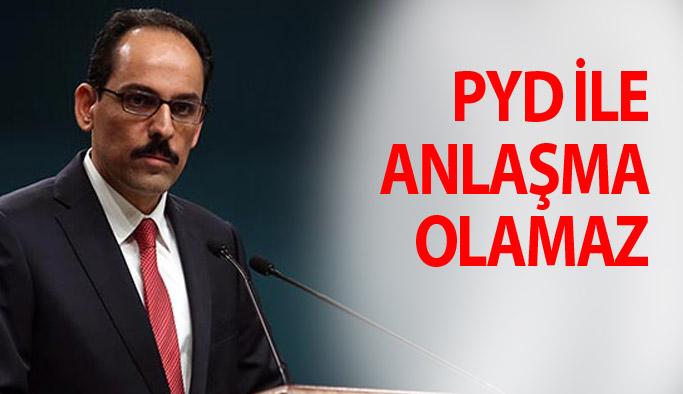 """""""Türkiye'nin, PYD ile anlaşması falan söz konusu değil"""""""