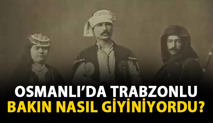 Osmanlı'da Trabzon'da nasıl giyinilirdi?