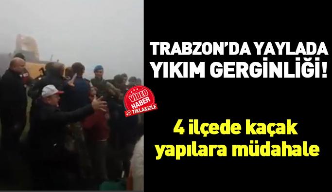 Trabzon'da yaylada yıkım gerginliği!