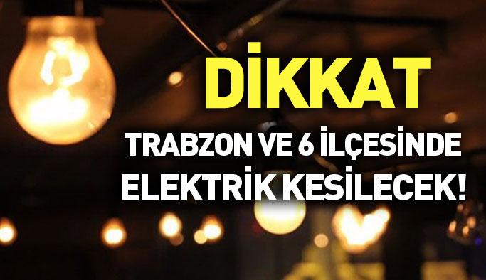 Trabzon ve 6 ilçesinde elektrik kesilecek