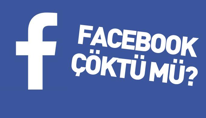 Facebook çöktü mü? Facebook'a neden girilmiyor?