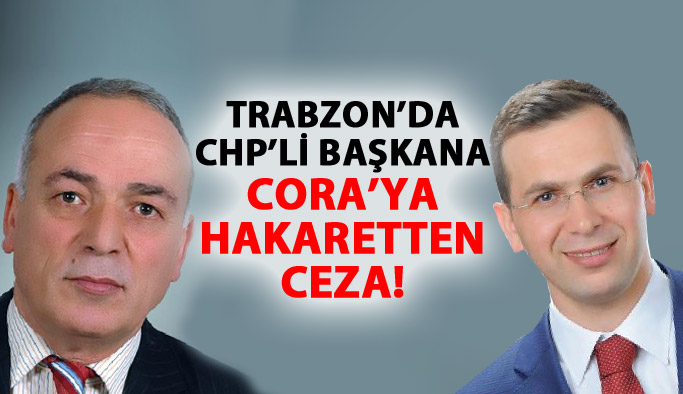 Trabzon'da CHP'li başkana vekile hakaretten ceza!