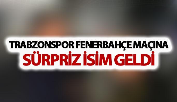 Trabzonspor Fenerbahçe maçına sürpriz ziyaretçiler