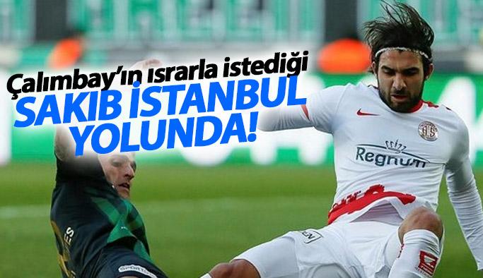 Çalımbay'ın istediği Sakıb İstanbul yolunda!