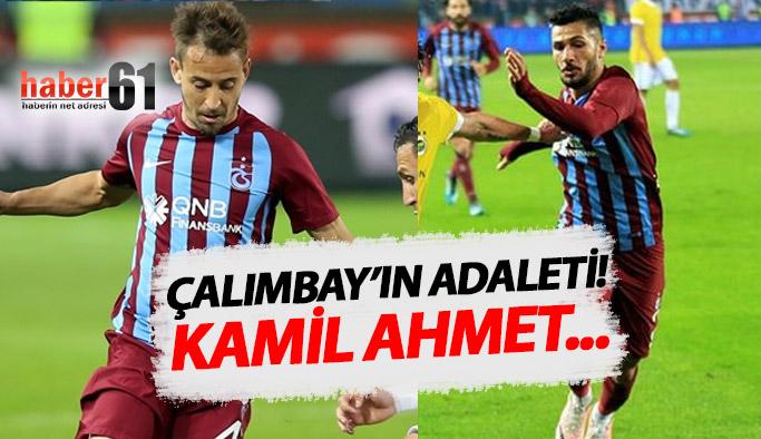Çalımbay'ın adaleti! Kamil Ahmet...