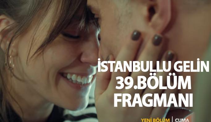 İstanbullu Gelin 39. bölüm fragmanı yayınlandı
