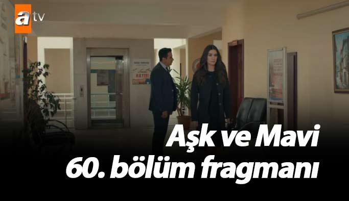Aşk ve Mavi 60. bölüm fragmanı yayında!