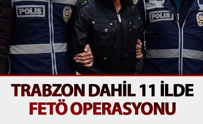 Trabzon dahil 11 ilde FETÖ operasyonu: 10 gözaltı