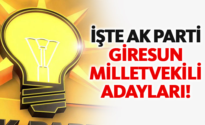 AK Parti Giresun 24 Haziran 2018 milletvekili adayları listesi... İşte adaylar