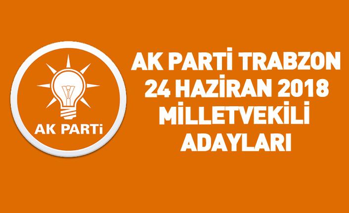 AK Parti Trabzon 24 Haziran 2018 milletvekili adayları listesi... İşte adaylar