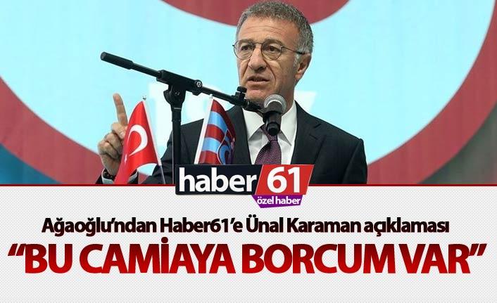 Ağaoğlu'ndan Haber61'e Ünal karaman açıklaması