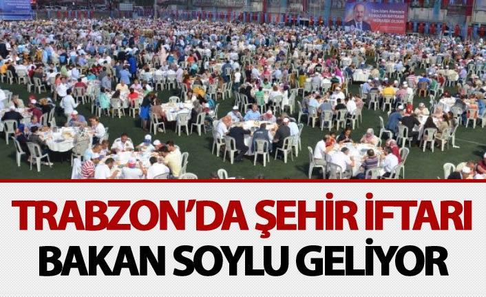 Trabzon'da şehir iftarı - Bakan Soylu geliyor...