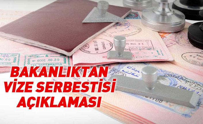 Dışişleri Bakanlığı'ndan vize serbestliği açıklaması