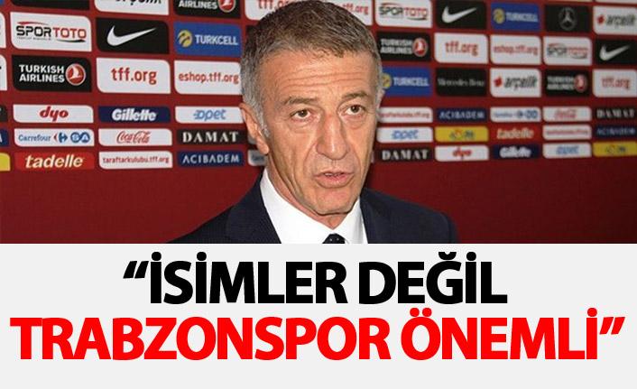 Ağaoğlu: İsimler değil Trabzonspor önemli.