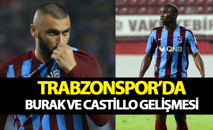 Trabzonspor'da Burak ve Castillo gelişmesi