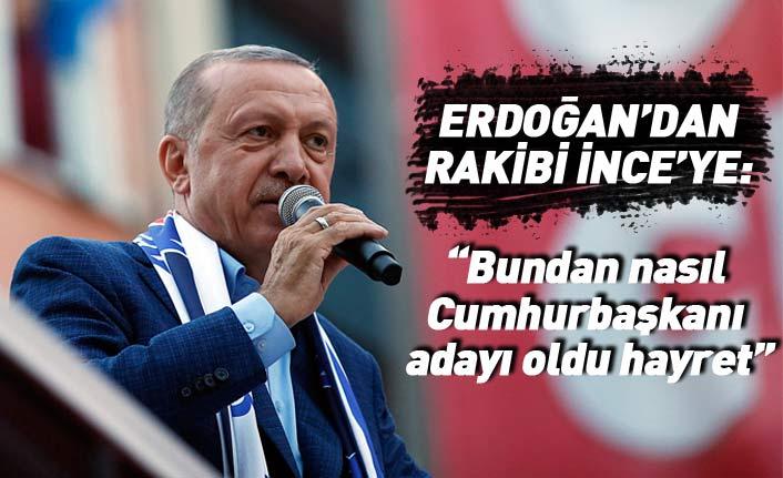 """Cumhurbaşkanı Erdoğan'dan Muharrem İnce'ye: """"Bundan nasıl Cumhurbaşkanı adayı oldu hayret"""""""