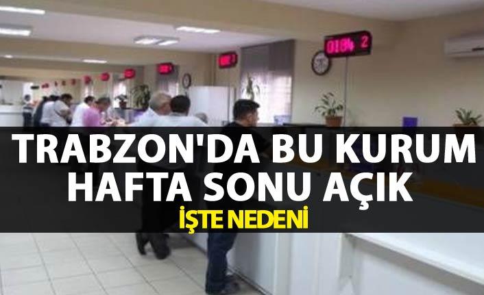 Trabzon'da bu kurum hafta sonu açık - İşte nedeni