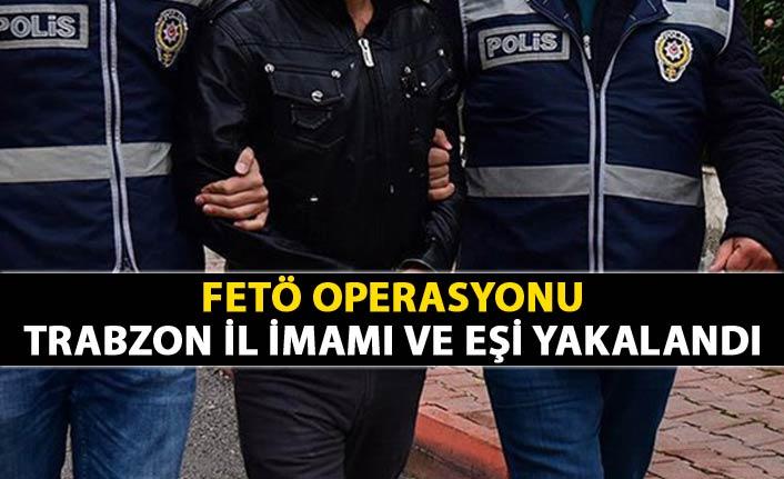 Operasyon - FETÖ'nün Trabzon il İmamı ve eşi yakalandı